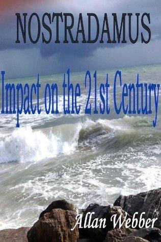 Nostradamus: Impact on the 21st Century Allan Webber