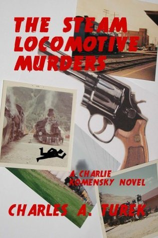 The Steam Locomotive Murders  by  Charles A. Turek