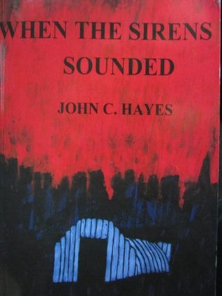 When The Sirens Sounded  by  John C. Hayes