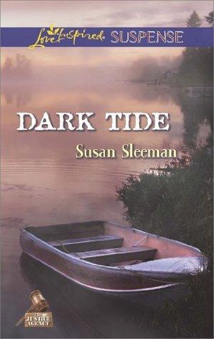 Dark Tide (Mills & Boon Love Inspired Suspense) (The Justice Agency - Book 5) Susan Sleeman