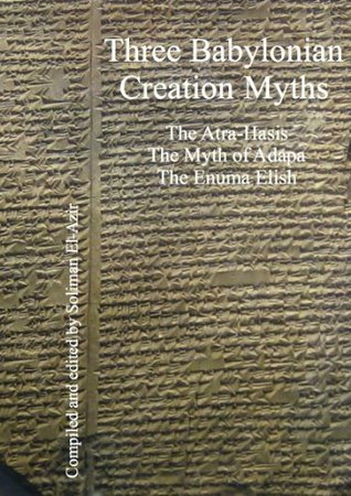 Three Babylonian Creation Myths Soliman El-Azir