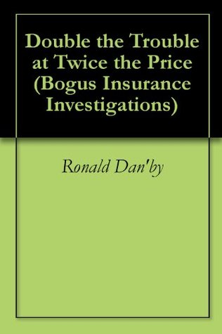 Double the Trouble at Twice the Price Ronald Danby