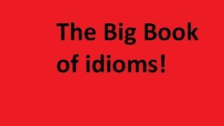 The Big Book of Idioms J. Ryan