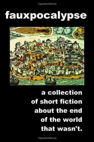 Fauxpocalypse: A collection of short fiction about the end of the world that wasnt Dave  Higgins
