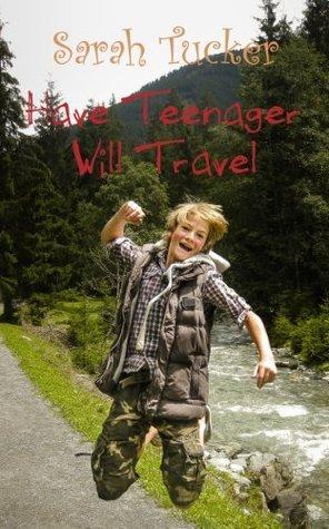 Have Teenager Will Travel Sarah Tucker
