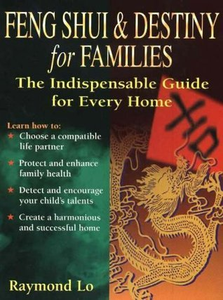Feng Shui and Destiny for Families: The Indispensable Guide for Every Home  by  Raymond Lo