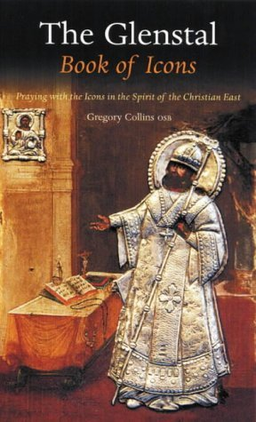 The Glenstal Book Of Icons: Praying With The Glenstal Icons  by  Gregory Collins