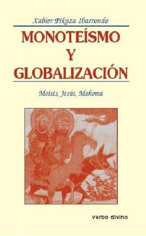 Monoteísmo y globalización: Moisés, Jesús, Mahoma  by  Xabier Pikaza Ibarrondo