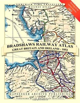 Bradshaws Railway Atlas - Great Britain and Ireland Mapseeker Archive Publishing