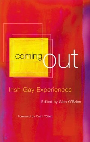 Coming Out: Irish Gay Experiences: A must read for coming out: A Gay Anthology  by  Glen OBrien