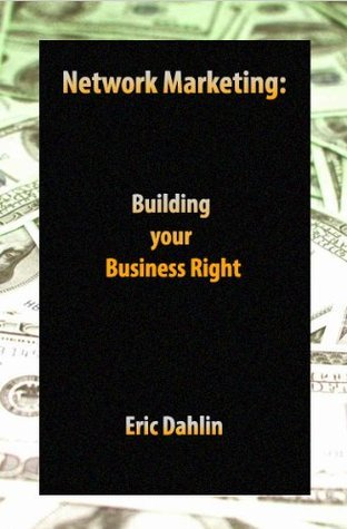 Network Marketing: Building your Business Right  by  Eric Dahlin