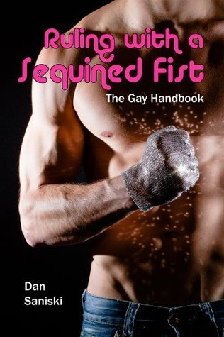 Ruling with a Sequined Fist: The Gay Handbook Dan Saniski