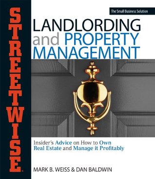 Streetwise Landlording & Property Management: Insiders Advice on How to Own Real Estate and Manage It Profitably  by  Mark B. Weiss