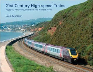 High-speed Trains for the 21st Century: Voyager, Pendolino, Meridian and Pioneer Fleets Colin Marsden