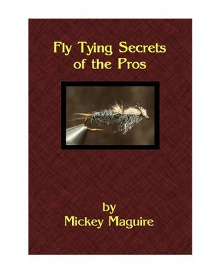 Fly Tying Secrets of the Pros - Kindle Edition  by  Michael Maguire