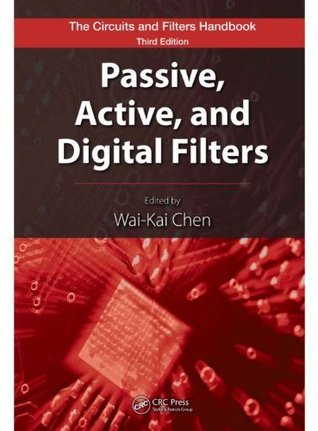Passive, Active, and Digital Filters, Second Edition (The Circuits and Filters Handbook, 3rd Edition) Wai-Kai Chen
