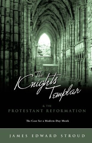 The Knights Templar & the Protestant Reformation  by  James Edward Stroud