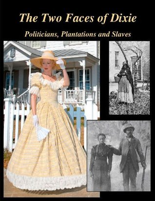 The Two Faces of Dixie - Politicians, Plantations and Slaves J. Christy Judah