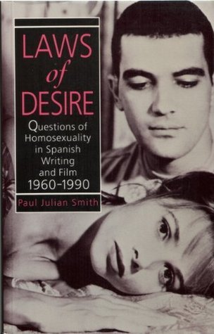 Laws of Desire: Questions of Homosexuality in Spanish Writing and Film 1960-1990  by  Paul Julian Smith