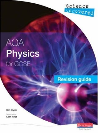 Science Uncovered: AQA GCSE Physics Revision Guide Ben Clyde