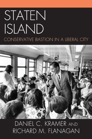 Staten Island: Conservative Bastion in a Liberal City  by  Daniel C. Kramer
