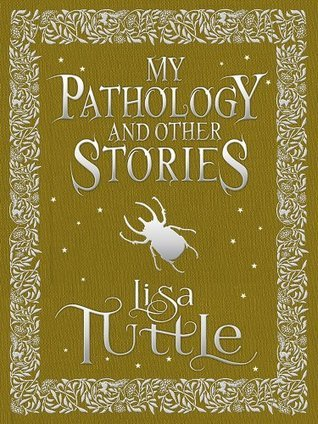 My Pathology and Other Stories Lisa Tuttle