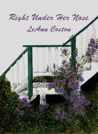 Right Under Her Nose  by  LeAnn Coston