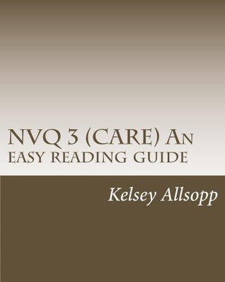 NVQ 3 (Care)- An easy reading guide Kelsey Allsopp
