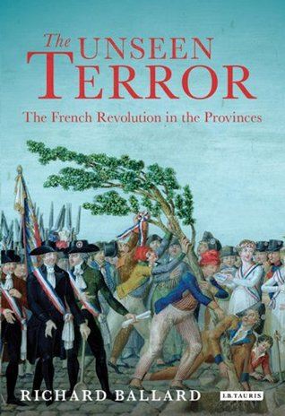 Unseen Terror, The: The French Revolution in the Provinces  by  Richard Ballard