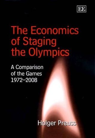 The Economics of Staging the Olympics: A Comparison of the Games 1972-2008  by  Holger Preuss