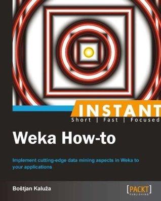 Instant Weka How-to Boštjan Kaluža