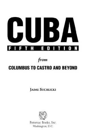 Cuba: From Columbus to Castro and Beyond, Fifth Edition, Revised  by  Jaime Suchlicki