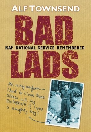 Bad Lads: RAF National Service Remembered Alf Townsend