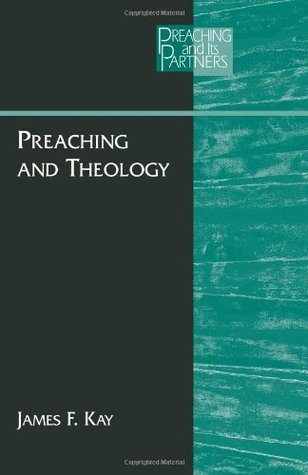 Preaching and Theology (PREACHING AND ITS PARTNERS)  by  Dr. James Kay