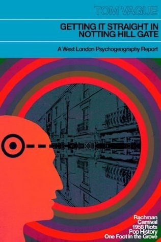 Getting it Straight in Notting Hill Gate: A West London Psychogeography Report  by  Tom Vague