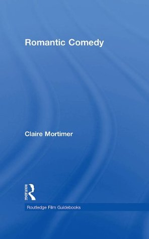 Romantic Comedy (Routledge Film Guidebooks)  by  Claire Mortimer