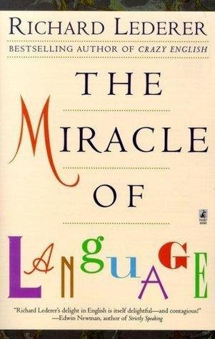 Miracle of Language  by  Richard Lederer