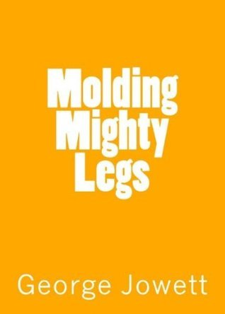 Molding Mighty Legs George Jowett