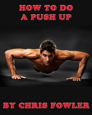 How to Do a Push Up  by  Chris Fowler
