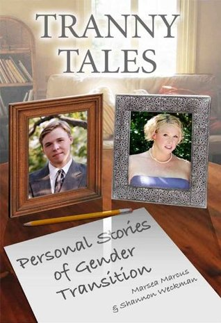 Tranny Tales: Personal Stories of Gender Transition Marsea Marcus