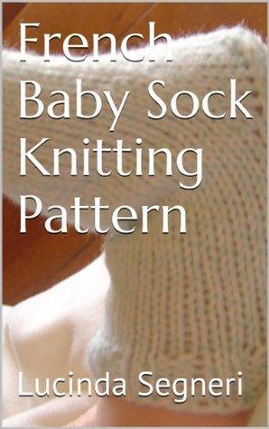 French Baby Sock Knitting Pattern Lucinda Segneri