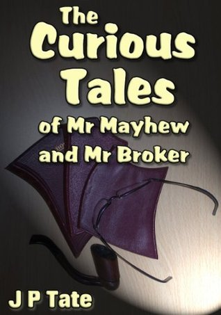 The Curious Tales of Mr Mayhew and Mr Broker  by  J.P. Tate