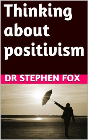 Thinking about positivism Stephen Fox