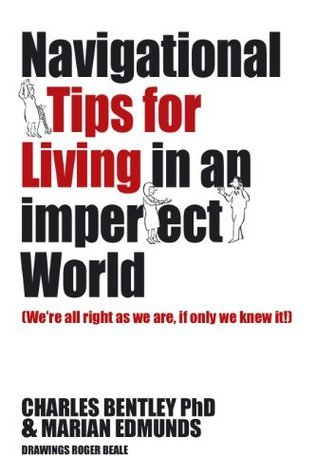 Navigational Tips For Living In An Imperfect World Charles Bentley