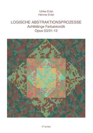 Logische Abstraktionsprozesse: Achtklänge Farbakkordik Opus 03/01-12  by  Ulrike Ertel