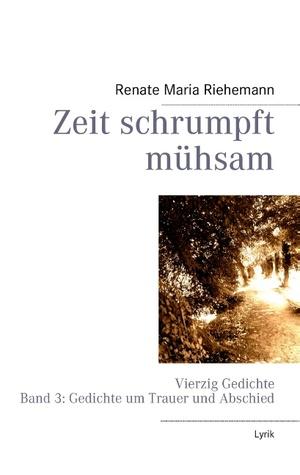 Vierzig Gedichte  Band 1        Liebesgedichte: Bis zur vollen Blüte  by  Renate Maria Riehemann