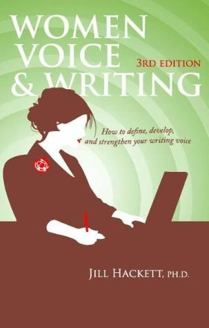 Women, Voice, and Writing: How to define, develop, and strengthen your writing voice Jill Hackett