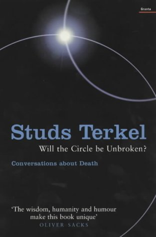 Will The Circle Be Unbroken?: Reflections On Death And Dignity Studs Terkel