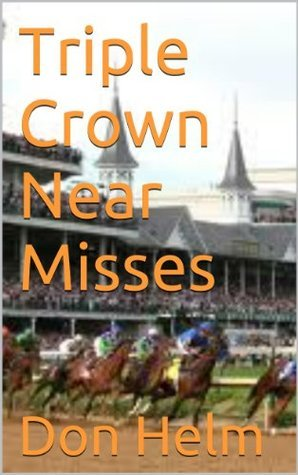Triple Crown Near Misses  by  Don Helm