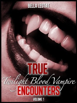 True Twilight Blood Vampire Encounters Volume One  by  Bella Lestat